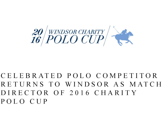 Max Secunda Returning to Windsor as Match Director of Biennial Windsor Charity Polo Cup